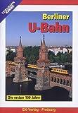 Berliner U-Bahn - Die ersten 100 Jahre -