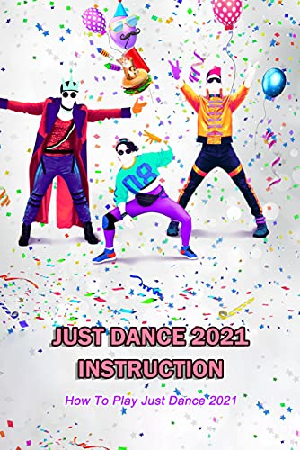 Just Dance 2021 Instruction: How To Play Just Dance 2021 (English Edition)