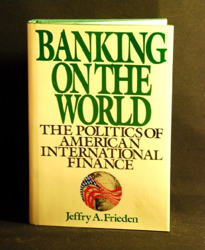 BANKING ON THE WORLD: The Politics of American Internal Finance