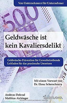 Geldw�sche ist kein Kavaliersdelikt: Geldw�sche-Pr�vention f�r Gewerbetreibende - Leitfaden f�r das praxisnahe Umsetzen : B�cher