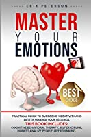 MASTER YOUR EMOTIONS This book includes: Cognitive Behavioral Therapy, Self Discipline, How to Analize People, Overthinking