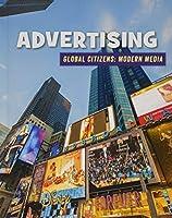Advertising (21st Century Skills Library: Global Citizens: Modern Media)