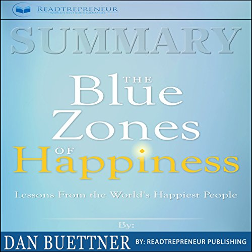 Summary: The Blue Zones of Happiness: Lessons from the World's Happiest People                   By:                                                                                                                                 Readtrepreneur Publishing                               Narrated by:                                                                                                                                 Lillie Ricciardi                      Length: 1 hr and 42 mins     27 ratings     Overall 4.9
