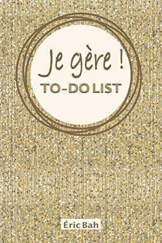 Je gère – To-Do List: Carnet de listes à cocher, Gestion des tâches quotidiennes, Checklist des choses à faire, avec citations motivantes, pour les ... les multi-potentiels et les perfectionnistes