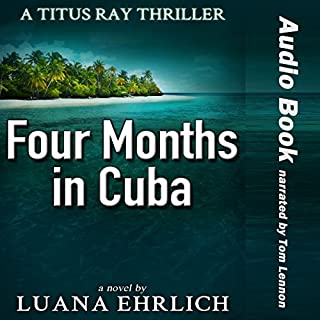 Four Months in Cuba: A Titus Ray Thriller (Volume 4) audiobook cover art