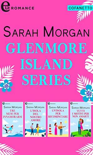 Glenmore Islands Series | Cofanetto (eLit): Tre mesi per innamorarsi | L'isola del nostro amore | Un'isola per ricominciare | Tutti i motivi per non amarti