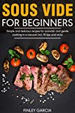 Sous Vide for Beginners: Simple and delicious recipes for aromatic and gentle cooking in a vacuum incl. 10 tips and tricks
