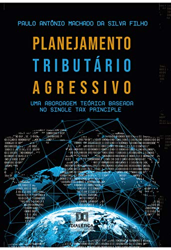 Planejamento Tributário Agressivo: uma abordagem teórica baseada no Single Tax Principle