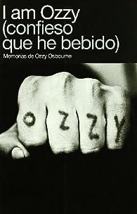 I AM OZZY: CONFIESO QUE HE BEBIDO par OZZY OSBOURNE
