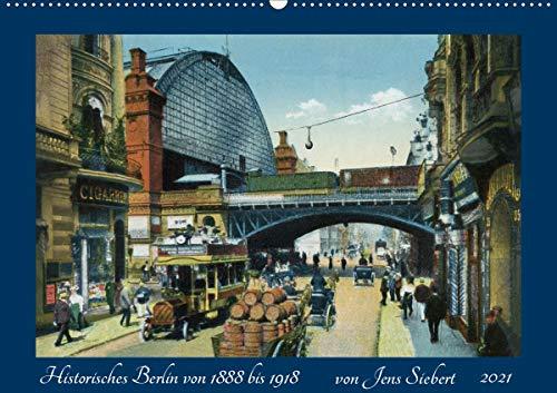 Historisches Berlin von 1888 bis 1918 (Wandkalender 2021 DIN A2 quer)
