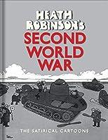 Heath Robinson's Second World War: The Satirical Cartoons by W. Heath Robinson(2016-07-15)