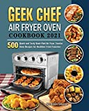 Geek Chef Air Fryer Oven Cookbook 2021: 500 Quick and Tasty Geek Chef Air Fryer Toaster Oven Recipes for Healthier Fried Favorites