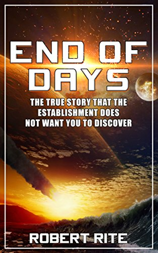 End of Days: The True Story that the Establishment does not want you to Discover (Apocalypse Book 1) by [Robert Rite]