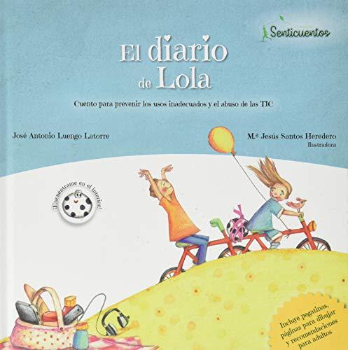 El diario de Lola: Cuento para prevenir los usos inadecuados y el abuso de las TIC: 1 (SENTICUENTOS)