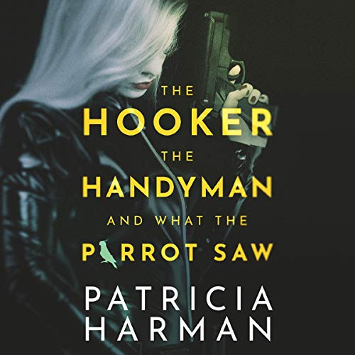 The Hooker, the Handyman, and What the Parrot Saw cover art