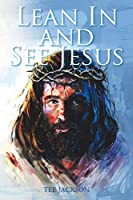Lean In and See Jesus
