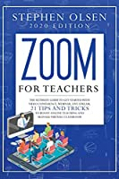 Zoom for teachers 2020: The ultimate guide to get started with video conference, webinar, live stream, 21 tips and tricks to boost online teaching and manage virtual classroom