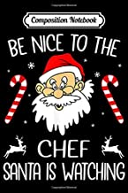 Composition Notebook: Be Nice To The Chef Santa is Watching Journal/Notebook Blank Lined Ruled 6x9 100 Pages