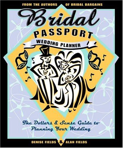 Bridal Passport Wedding Planner: The Dollars & Sense Guide To Planning Your Wedding