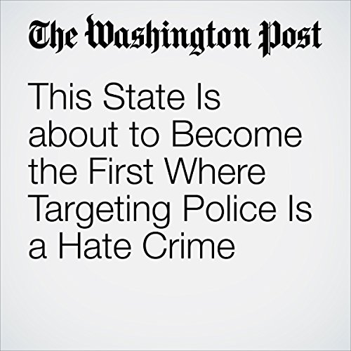 This State Is about to Become the First Where Targeting Police Is a Hate Crime cover art