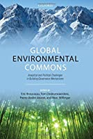 Global Environmental Commons: Analytical and Political Challenges in Building Governance Mechanisms