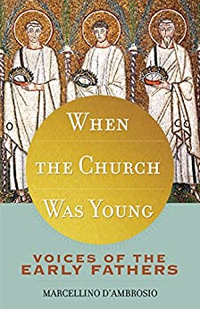 When the Church Was Young: Voices of the Early Fathers by [Marcellino D'Ambrosio]