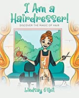 I Am a Hairdresser!: Discover the Magic of Hair