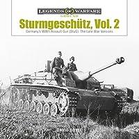 Sturmgeschuetz: Germany's WWII Assault Gun (StuG): The Late War Versions (Legends of Warfare: Ground)
