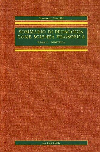 Sommario di pedagogia come scienza filosofica (rist. anast.). Didattica (Vol. 2)