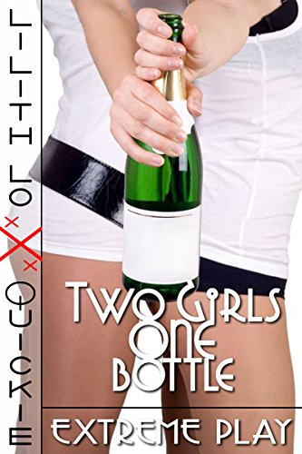 Two Girls, One Bottle: Extreme Play
