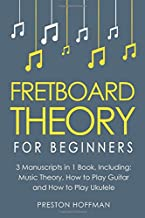 Fretboard Theory: For Beginners - Bundle - The Only 3 Books You Need to Learn Fretboard Music Theory, Ukulele and Guitar Fretboard Technique Today (Volume 14)