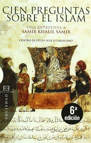 Cien preguntas sobre el Islam: Una entrevista a Samir Khalil Samir realizada por Giorgio Paolucci y Camille Eid (Ensayo)