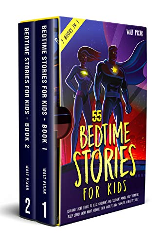 55 Bedtime Stories For Kids - 2 Books In 1: Soothing Short Stories To Relax Children's and Toddler's Minds. Help them Fall Asleep Deeply Every Night, Reduce their Anxiety, and Promote a Healthy Sleep