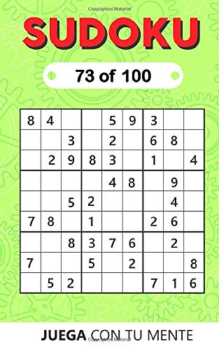 SUDOKU 73 of 100: Collection of 100 different SUDOKUS 9x9 Easy, Medium and Hard Puzzles for Adults and Everyone who Want to Test their Mind and Increase Memory Having Fun (SUDOKU 9x9)