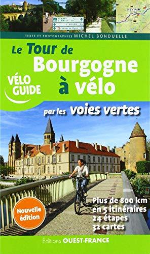 Le Tour de Bourgogne à vélo par les voies vertes (TOURISME - VELOGUIDES)