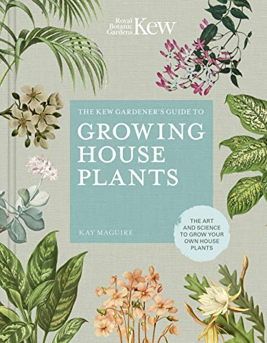 The Kew Gardener's Companion to Growing House Plants: The art and science to grow your own house plants (Kew Experts)
