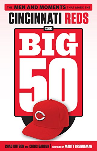 The Big 50: Cincinnati Reds: The Men and Moments that Made the Cincinnati Reds (English Edition)
