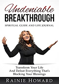 Undeniable Breakthrough: Transform Your Life and Defeat Everything That's Blocking Your Blessings by [Rainie Howard]