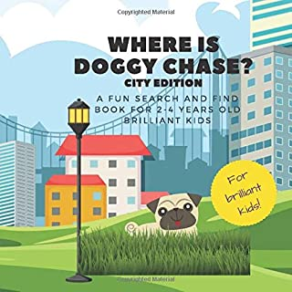 Where is doggy Chase? City edition. A fun search and find book for 2-4 years old brilliant kids