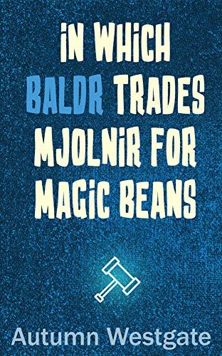 In Which Baldr Trades Mjolnir for Magic Beans (Thor and Loki's Roadtrip Season 2 Book 1) (English Edition)