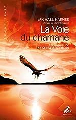 La Voie du chamane Un manuel de pouvoir & de guérison de Michaël Harner