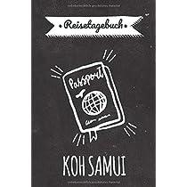 Reisetagebuch Koh Samui: Persoenliches Urlaubstagebuch & Reisejournal fuer deine Koh Samui Reise | Reiseerinnerungen & Sehenswuerdigkeiten | Platz fuer 120 Tage - zum Selberschreiben
