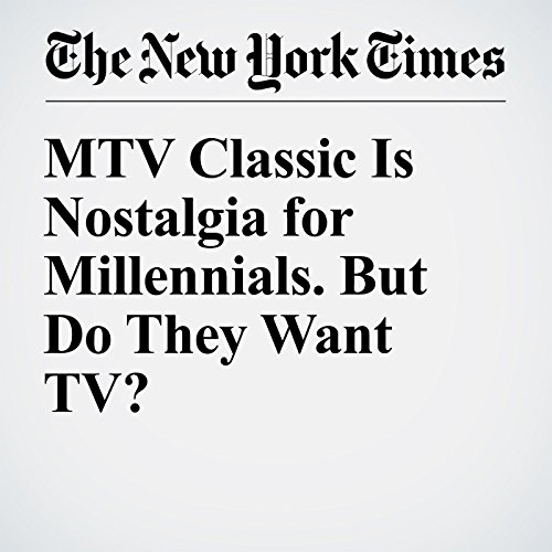 MTV Classic Is Nostalgia for Millennials. But Do They Want TV? audiobook cover art