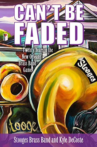 Can't Be Faded: Twenty Years in the New Orleans Brass Band