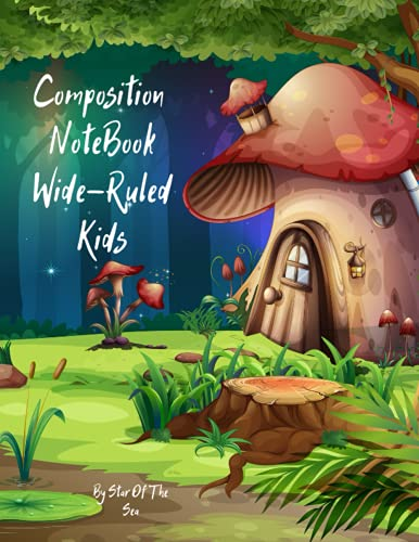 Composition Notebook Wide Ruled Kids: Composition Notebook For Kids Wide-Ruled, Visually Beautiful Cover With A Pretty Mushroom Forrest, Whimsical And Colorful! 120 Pages!!