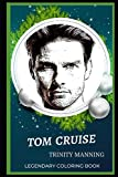 Tom Cruise Legendary Coloring Book: Relax and Unwind Your Emotions with our Inspirational and Affirmative Designs (Tom Cruise Legendary Coloring Books)