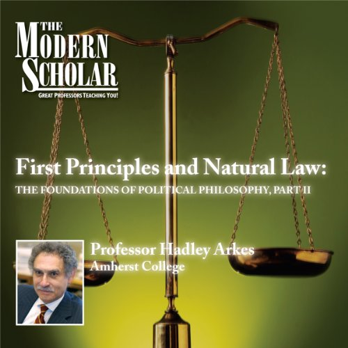 The Modern Scholar: First Principles & Natural Law: The Foundations of Political Philosophy, Part II audiobook cover art