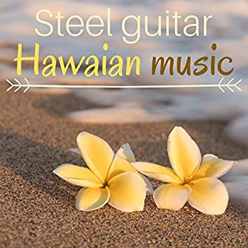 Steel Guitar Hawaian Music - Traditional Seaside Songs for Beach Party Chilling