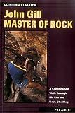 John Gill: Master of Rock (Climbing Classics)
