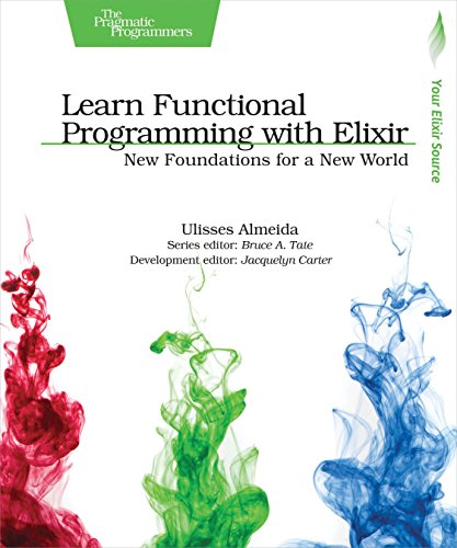 Learn Functional Programming with Elixir: New Foundations for a New World (The...